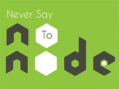 Never say NO to NODE.JS
